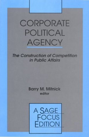 9780803943490: Corporate Political Agency: The Construction of Competition in Public Affairs (SAGE Focus Editions)