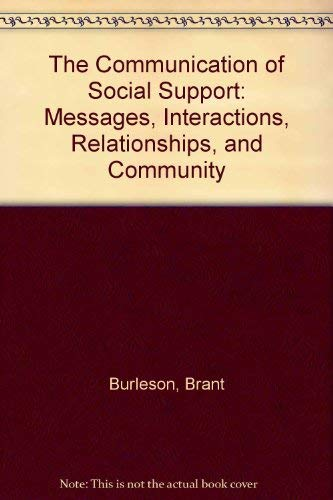 The Communication of Social Support: Messages, Interactions, Relationships, and Community: Brant ...