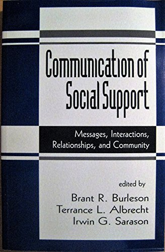 9780803943513: The Communication of Social Support: Messages, Interactions, Relationships, and Community