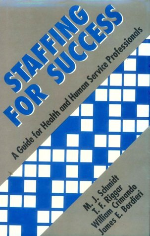 Staffing for Success: A Guide for Health and Human Service Professionals: M . J. Schmidt, T . F. ...