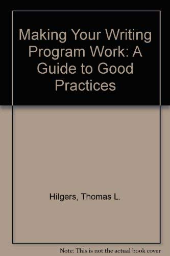 Making Your Writing Program Work: A Guide: Hilgers, Thomas L.,