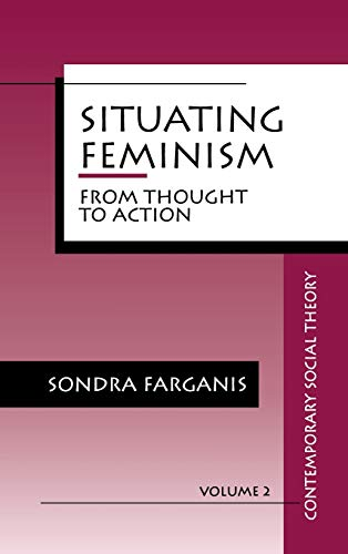 9780803946491: Situating Feminism: From Thought to Action (Contemporary Social Theory)