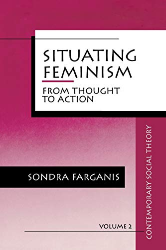 9780803946507: Situating Feminism: From Thought to Action (Contemporary Social Theory)