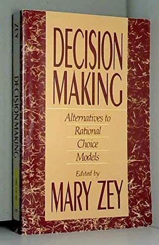 Decision Making: Alternatives to Rational Choice Models: Zey, Mary [Editor]