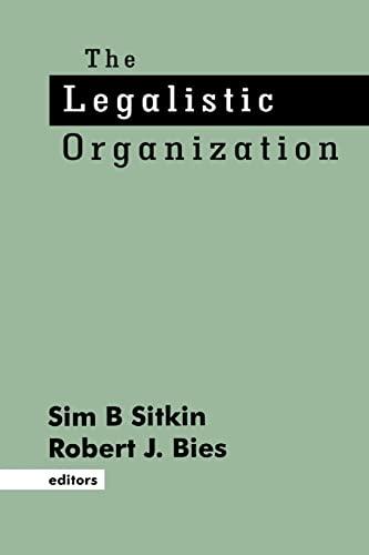 The Legalistic Organization: Sim B. Sitkin; Robert J. Bies