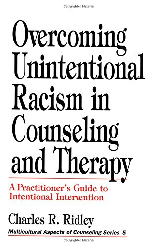 Overcoming Unintentional Racism in Counseling and Therapy: A Practitioner's Guide to ...