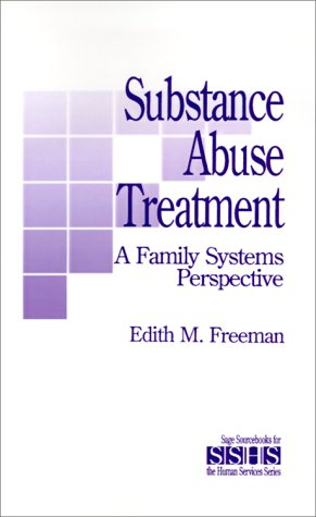 Substance Abuse Treatment: A Family Systems Perspective: Freeman, Edith M.