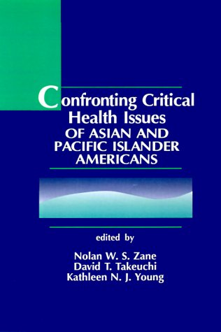 Confronting Critical Health Issues of Asian and: Zane, Nolan W.