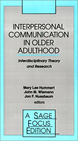Interpersonal Communication in Older Adulthood: Interdisciplinary Theory: Hummert, Mary Lee