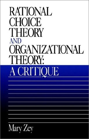 Rational Choice Theory and Organizational Theory: A: Zey, Mary