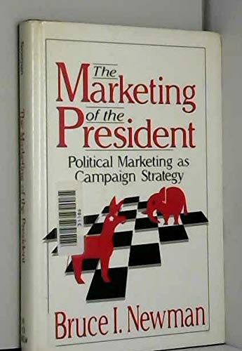 9780803951372: The Marketing of the President: Political Marketing as Campaign Strategy