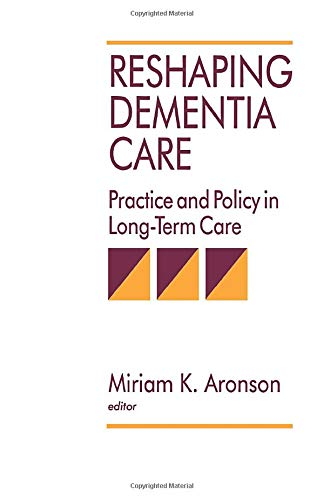 9780803951600: Reshaping Dementia Care: Practice and Policy in Long-Term Care