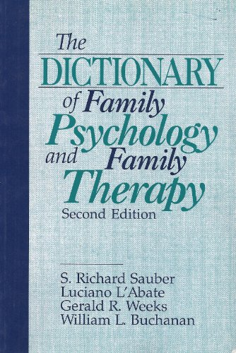 The Dictionary of Family Psychology and Family Therapy: S . Richard Sauber, Luciano L'Abate, Gerald...