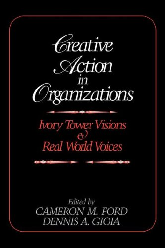 9780803953499: Creative Action in Organizations: Ivory Tower Visions and Real World Voices