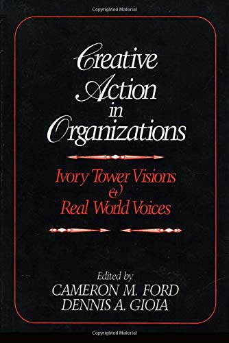 9780803953505: Creative Action in Organizations: Ivory Tower Visions and Real World Voices