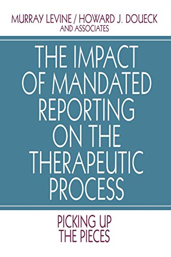 The Impact of Mandated Reporting on the Therapeutic Process: Picking up the Pieces (Interpersonal ...