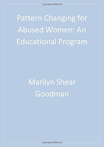 Pattern changing for abused women: an educational program: Goodman, Marilyn Shear & Fallon, Beth ...