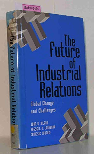 The Future of Industrial Relations: Global Change: Russell D. Lansbury,