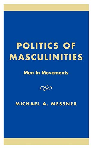 Politics of Masculinities: Men in Movements (Gender Lens) (0803955766) by Michael A. Messner