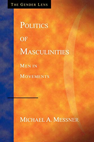 Politics of Masculinities: Men in Movements (Gender Lens Series) (0803955774) by Messner, Michael A.