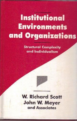 9780803956667: Institutional Environments and Organizations: Structural Complexity and Individualism