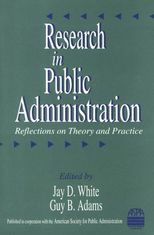 Research in Public Administration: Reflections on Theory: Jay D. White,