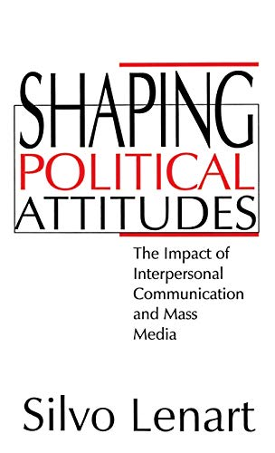 9780803957084: Shaping Political Attitudes: The Impact of Interpersonal Communication and Mass Media