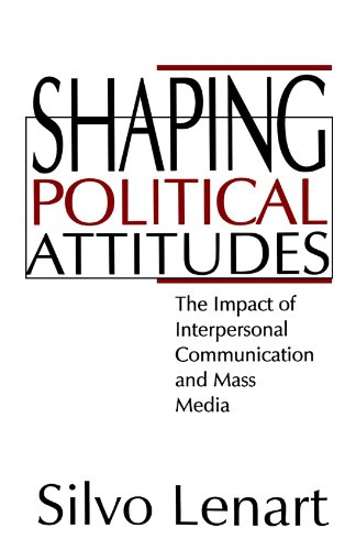 9780803957091: Shaping Political Attitudes: The Impact of Interpersonal Communication and Mass Media