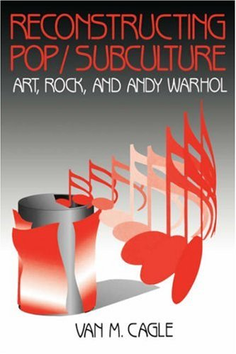 9780803957435: Reconstructing Pop/Subculture: Art, Rock, and Andy Warhol