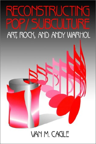 9780803957442: Reconstructing Pop/Subculture: Art, Rock, and Andy Warhol