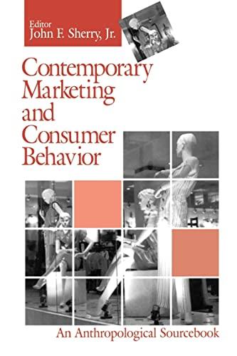 Contemporary Marketing and Consumer Behavior: An Anthropological: John F. Sherry