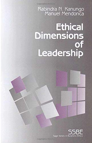 The Ethical Dimensions of Leadership: Rabindra N. Kanungo;