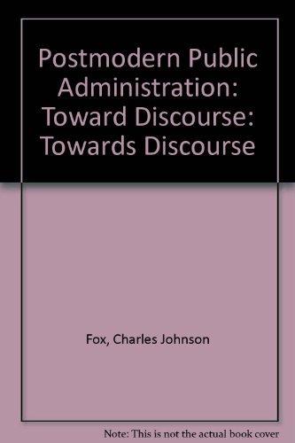 9780803958012: Postmodern Public Administration: Toward Discourse: Towards Discourse
