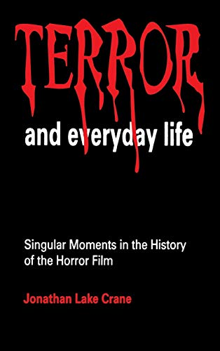 Terror and Everyday Life : Singular Moments in the History of the Horror Film.: Crane, Jonathan ...