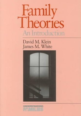 Family Theories: An Introduction (Understanding Families series): Klein, D M and White, J M