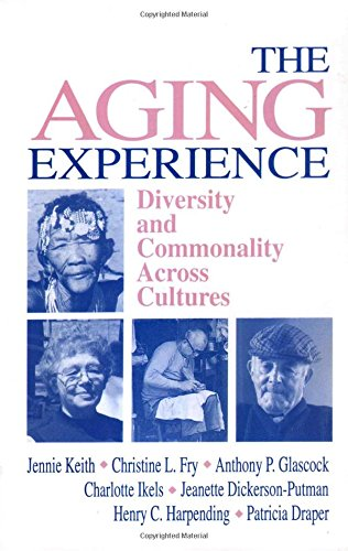 The Aging Experience: Diversity and Commonality Across: Jennie Keith, Christine