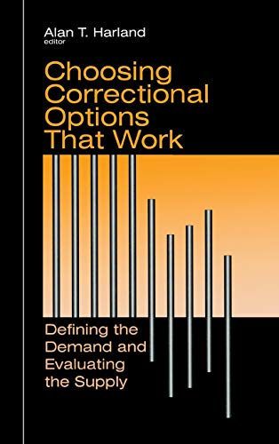Choosing Correctional Options That Work: Defining the Demand and Evaluating the Supply: Editor-Alan...