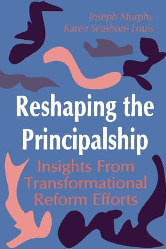 Reshaping the Principalship: Insights from Transformational Reform Efforts
