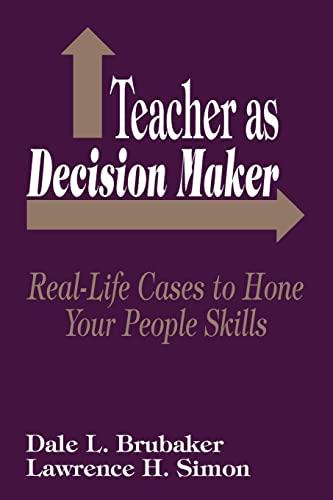 Teacher as Decision Maker : Real-Life Cases: Dale L. Brubaker,