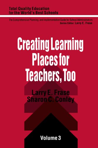 Creating Learning Places for Teachers, Too (Total Quality Education for the World): Frase, Larry E....