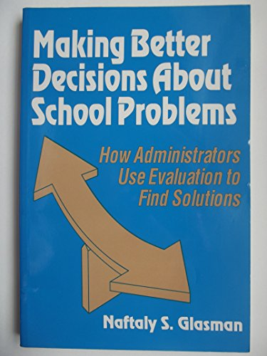 9780803961241: Making Better Decisions About School Problems: How Administrators Use Evaluation to Find Solutions