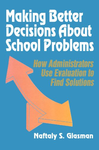 9780803961258: Making Better Decisions About School Problems: How Administrators Use Evaluation to Find Solutions