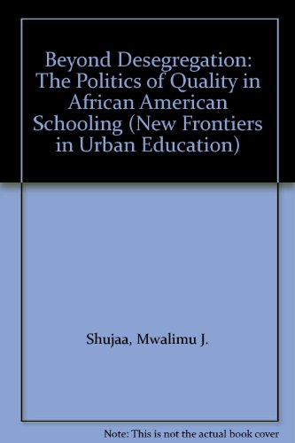 Beyond Desegregation: The Politics of Quality in African American Schooling (New Frontiers in Urban...