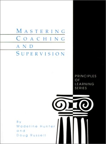 Mastering Coaching and Supervision (Madeline Hunter Collection Series) (0803963157) by Hunter, Madeline; Russell, Doug