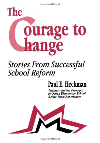 The Courage to Change: Stories from Successful School Reform: Paul E. Heckman, Ana Maria Andrade, ...