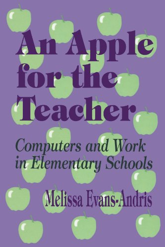 An Apple for the Teacher: Computers and Work in Elementary Schools: Melissa Evans Andris