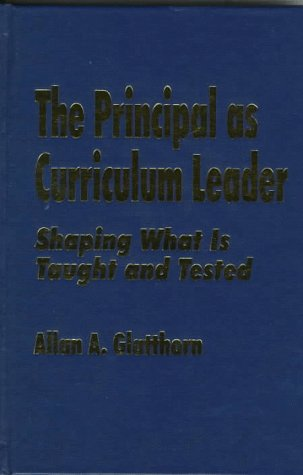 9780803964273: The Principal as Curriculum Leader: Shaping What Is Taught and Tested