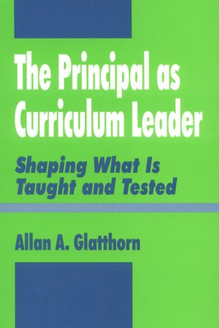 9780803964280: The Principal as Curriculum Leader: Shaping What Is Taught and Tested