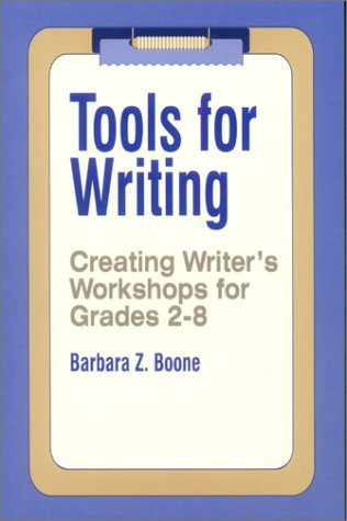 Tools for Writing : Creating Writer's Workshops for Grades 2-8: Barbara Z. Boone
