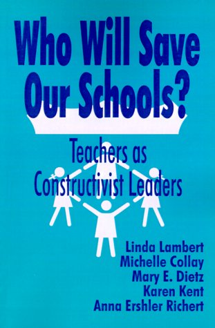 9780803964631: Who Will Save Our Schools?: Teachers as Constructivist Leaders